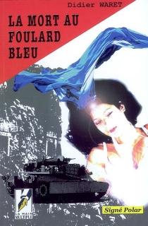 La mort au foulard bleu : polar - DidierWaret