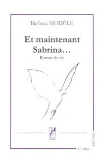 Et maintenant Sabrina... : roman de vie - BarbaraModèle