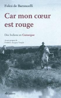 Car mon coeur est rouge : des Indiens en Camargue - Folco deBaroncelli