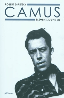 Camus : éléments d'une vie - RobertZaretsky