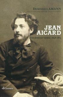 Jean Aicard : une jeunesse varoise, 1848-1873 - DominiqueAmann