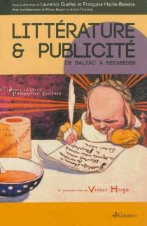 Littérature et publicité : de Balzac à Beigbeder : actes du colloque international des Arts décoratifs, 28-30 avril 2011 -