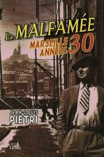 La malfamée : Marseille, années 30 - Jean-LouisPietri