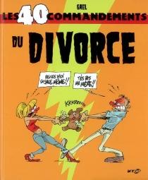 Les 40 commandements du divorce - Gaël