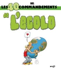 Les 40 commandements de l'écolo : 40 gestes utiles pour sauver la planète - Gaël