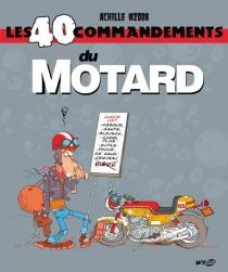 Les 40 commandements du motard - AchilleNzoda