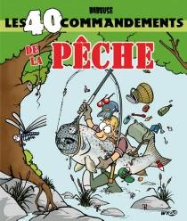 Les 40 commandements de la pêche - Babouse