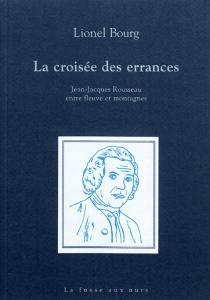 La croisée des errances : Jean-Jacques Rousseau entre fleuve et montagnes - LionelBourg