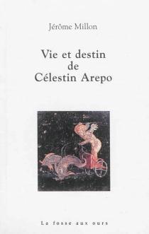 Vie et destin de Célestin Arepo - JérômeMillon