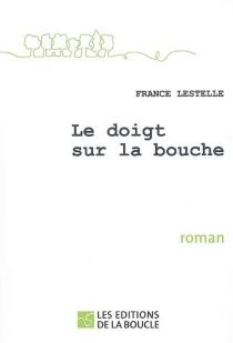 Le doigt sur la bouche - FranceLestelle