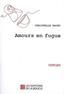 Amours en fugue - ChristelleRavey