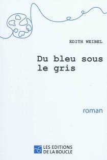 Du bleu sous le gris - EdithWeibel