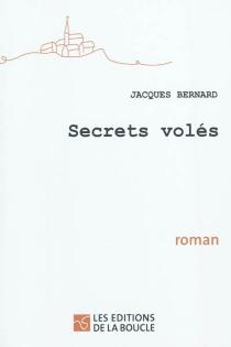 Secrets volés - JacquesBernard