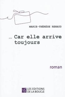 Car elle arrive toujours - Marie-ThérèseRenaud