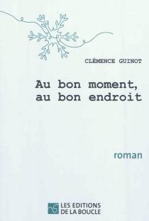 Au bon moment, au bon endroit - ClémenceGuinot