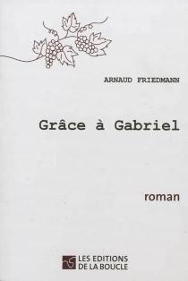 Grâce à Gabriel - ArnaudFriedmann