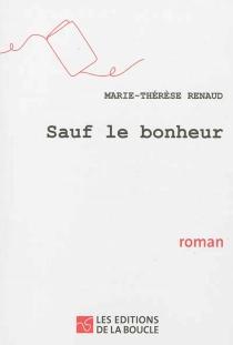 Sauf le bonheur - Marie-ThérèseRenaud