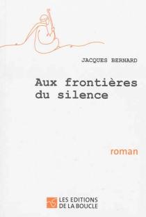 Aux frontières du silence - JacquesBernard