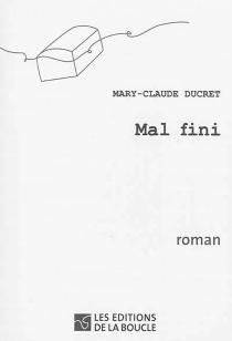 Mal fini - Mary-ClaudeDucret