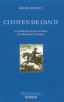 Citoyen de l'an II : les tribulations du jeune François de la Révolution à l'Empire - Michel Jean-CharlesBuchet