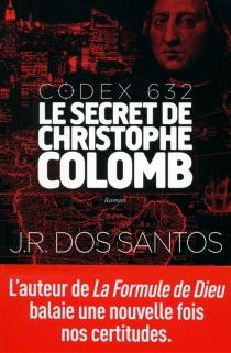Codex 632 : le secret de Christophe Colomb - José Rodrigues dosSantos