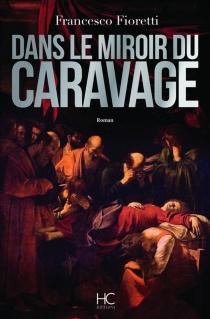 Dans le miroir du Caravage - FrancescoFioretti