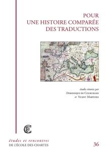 Pour une histoire comparée des traductions : traductions des classiques, traductions du latin, traductions des langues romanes du Moyen Age et de la première modernité -