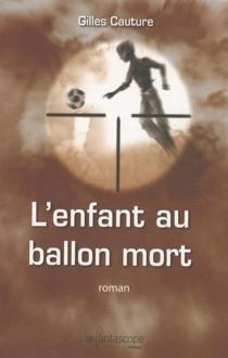 L'enfant au ballon mort - GillesCauture