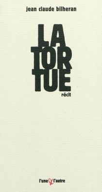 La tortue : récit - Jean-ClaudeBilheran