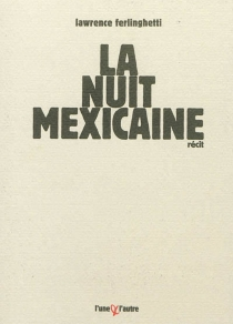 La nuit mexicaine : récit - Lawrence Ferlinghetti