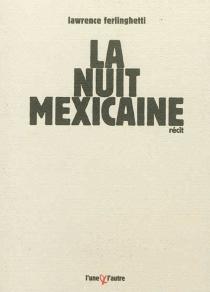 La nuit mexicaine : récit - LawrenceFerlinghetti