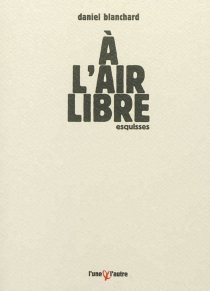 A l'air libre : esquisses - Daniel Blanchard