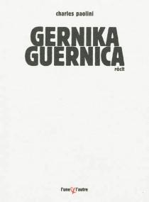 Gernika-Guernica : chronique d'un bombardement ordinaire - CharlesPaolini