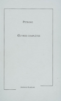 Oeuvres complètes de Pétrone| Précédé de Recherches sceptiques sur le Satyricon et son auteur -
