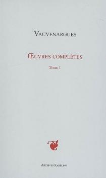 Oeuvres complètes | Volume 1 - Luc de ClapiersVauvenargues