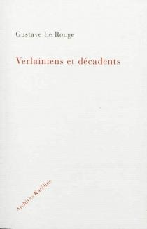 Verlainiens et décadents - GustaveLe Rouge