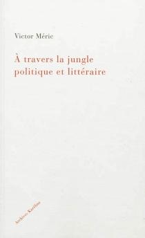 A travers la jungle politique et littéraire - VictorMéric