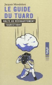 Le guide du Tuard ou Halte au réchauffement touristique - JacquesMondoloni