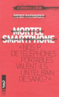 Mortel smartphone : nos p... de téléphones portables valent-ils un tel bain de sang ? - DidierDaeninckx