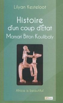 Histoire d'un coup d'Etat : Mamari Biton Koulibaly - LilyanKesteloot