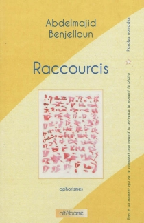 Raccourcis : aphorismes - AbdelmajidBenjelloun
