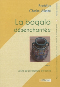 La boqala désenchantée| Suivi de La chambre de bonne : nouvelle - FadélaChaïm-Allami