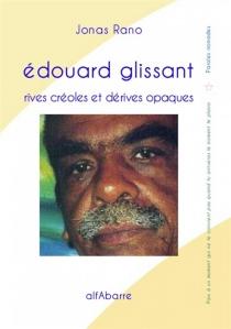 Edouard Glissant : rives créoles et dérives opaques - JonasRano