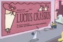 Lucius Crassius| Précédé de Le savant qui fabriquait des voitures transparentes - GrégoryJarry
