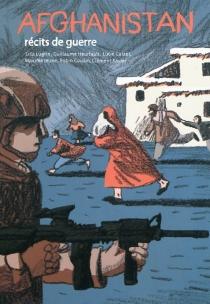 Afghanistan : récits de guerre -