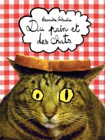 Du pain et des chats - AlexandreGéraudie