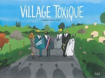 Village toxique : histoire d'une lutte victorieuse contre l'enfouissement - GrégoryJarry