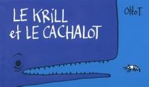 Le krill et le cachalot - OttoT.