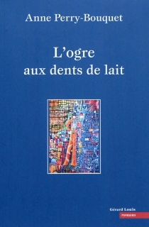 L'ogre aux dents de lait - Anne Perry-Bouquet