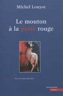 Le mouton à la porte rouge| Suivi de Une Lorraine intérieure : essai de géopoétique - MichelLouyot